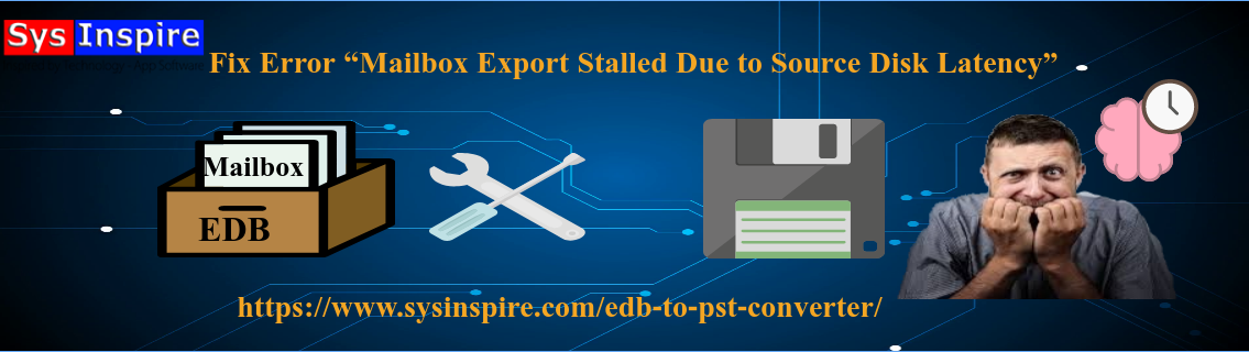 Mailbox Export Stalled Due to Source Disk Latency
