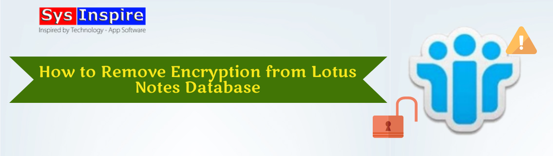 Remove Encryption from Lotus Notes Database